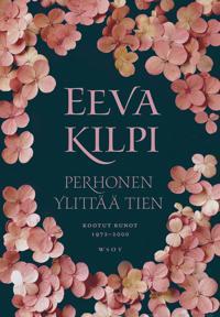 Perhonen ylittää tien : kootut runot 1972-2000