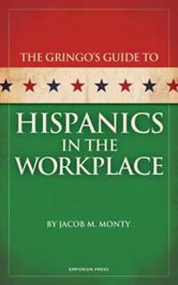 Gringo's Guide to Hispanics in the Workplace