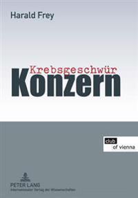 Krebsgeschwuer Konzern: Mit Beitraegen Von Hans Peter Aubauer, Christine Bauer-Jelinek, Elfriede Bonet, Hermann Knoflacher Und Markus Knoflach