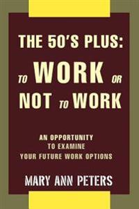 The 50's Plus: to Work or Not to Work