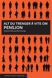 Alt du trenger å vite om pensjon - Alexandra Plahte, Hilde Nordstoga pdf epub