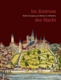 Im Zentrum Der Macht: Meissner Burgberg Und Wettiner Im Mittelalter