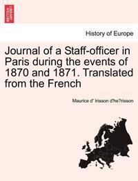 Journal of a Staff-Officer in Paris During the Events of 1870 and 1871. Translated from the French