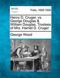 Henry D. Cruger, vs. George Douglas & William Douglas, Trustees of Mrs. Harriet D. Cruger