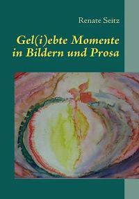 Gel(i)Ebte Momente in Bildern Und Prosa