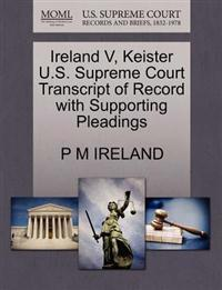 Ireland V, Keister U.S. Supreme Court Transcript of Record with Supporting Pleadings