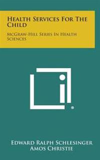 Health Services for the Child: McGraw-Hill Series in Health Sciences