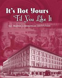 It's Not Yours Til You Like It: H.C. Prange Company, a Sheboygan Institution