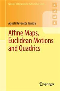 Affine Maps, Euclidean Motions and Quadrics