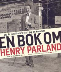 Jag är utlänning vart jag än kommer En bok om Henry Parland