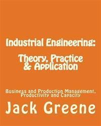 Industrial Engineering: Theory, Practice & Application: Business and Production Management, Productivity and Capacity
