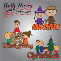 Holly Hayes and the Holidays: Halloween, Thanksgiving, Christmas