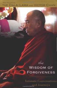 The Wisdom of Forgiveness: Intimate Conversations and Journeys