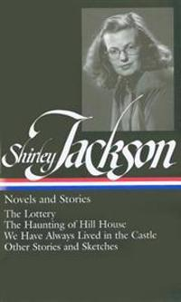 Shirley Jackson: Novels and Stories (Loa #204): The Lottery / The Haunting of Hill House / We Have Always Lived in the Castle / Other Stories and Sket