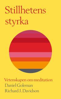 Stillhetens styrka : vetenskapen om meditation - Daniel Goleman, Richard J. Davidson pdf epub