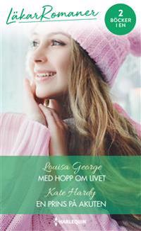 Med hopp om livet ; En prins på akuten - Louisa George, Kate Hardy | Laserbodysculptingpittsburgh.com