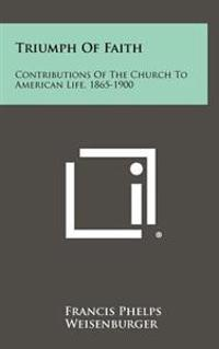 Triumph of Faith: Contributions of the Church to American Life, 1865-1900