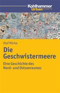 Die Geschwistermeere: Geschichte Des Nord- Und Ostseeraums