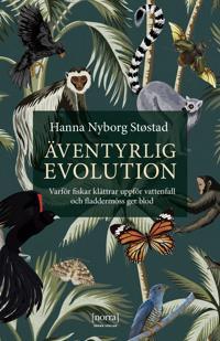 Äventyrlig evolution : varför fiskar klättrar uppför vattenfall och fladdermöss ger blod - Hanna Nyborg Støstad pdf epub