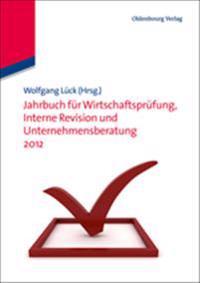 Jahrbuch Für Wirtschaftsprüfung, Interne Revision Und Unternehmensberatung 2012