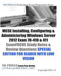 MCSE Installing, Configuring & Administering Windows Server 2012 Exam 70-410 & 411 Examfocus Study Notes & Review Questions Special Edition for Reader