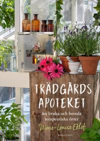 Trädgårdsapoteket : att bruka och bereda terapeutiska örter