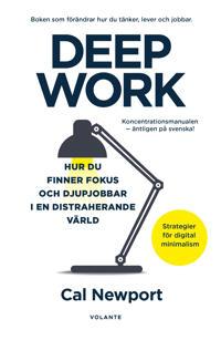 Deep Work : hur du finner fokus och djupjobbar i en distraherande värld - strategier för kontroll, mindre stress och digital minimalism
