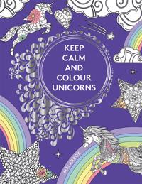 Keep calm and colour unicorns : målarbok