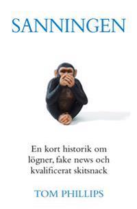 Sanningen : en kort historik om lögner, fake news och kvalificerat skitsnack