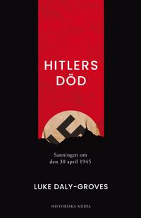 Hitlers död : sanningen om den 30 april 1945