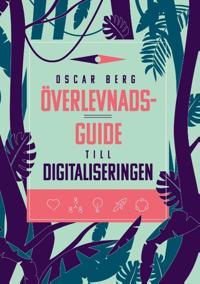 Överlevnadsguide till digitaliseringen : vad din organisation behöver förstå, övervinna och förändra för att överleva digitaliseringen - Oscar Berg | Laserbodysculptingpittsburgh.com