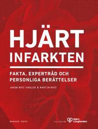 Hjärtinfarkten : fakta, expertråd och personliga berättelser