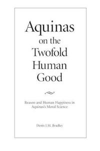 Aquinas on the Twofold Human Good