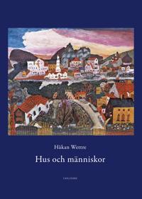Hus och människor : 289 berättelser om möten med hus, städer, rum och männi - Håkan Wettre pdf epub