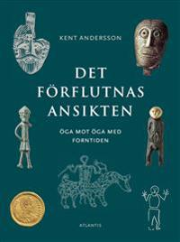 Det förflutnas ansikten : öga mot öga med forntiden - Kent Andersson | Laserbodysculptingpittsburgh.com