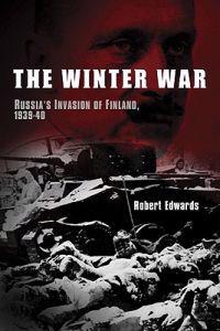 The Winter War: Russia's Invasion of Finland, 1939-1940