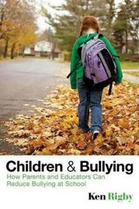 Children and Bullying: How Parents and Educators Can Reduce Bullying at School