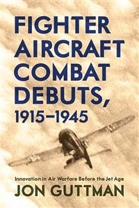 Fighter Aircraft Combat Debuts, 1915-1945