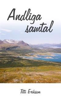 Andliga samtal : om att utveckla en egen relation med den andliga världen - Titti Eriksson pdf epub