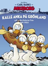 Carl Barks Ankeborg. Kalle Anka på Grönland och andra historier från 1949-1950 - Carl Barks pdf epub
