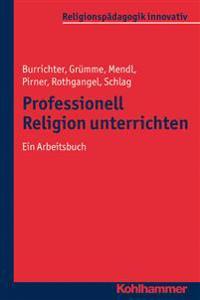 Professionell Religion Unterrichten: Ein Arbeitsbuch