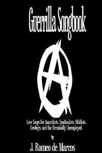 Guerrilla Songbook: Lovesongs for Anarchists, Nihilists, Syndicalists, Cowboys and the Terminally Unemployed