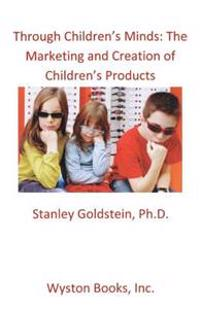 Through Children's Minds: The Marketing and Creation of Children's Products