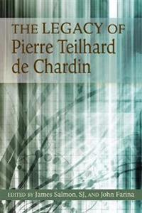 The Legacy of Pierre Teilhard De Chardin