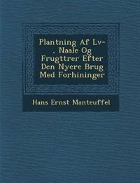 Plantning Af L¿v-, Naale Og Frugttr¿er Efter Den Nyere Brug Med Forh¿ininger
