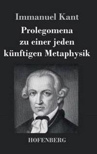 Prolegomena Zu Einer Jeden Kunftigen Metaphysik