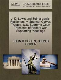 J. D. Lewis and Zelma Lewis, Petitioners, V. Spencer Carver, Trustee. U.S. Supreme Court Transcript of Record with Supporting Pleadings