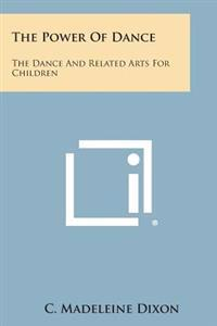 The Power of Dance: The Dance and Related Arts for Children