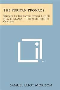 The Puritan Pronaos: Studies in the Intellectual Life of New England in the Seventeenth Century
