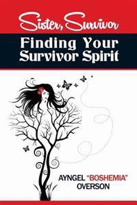 Sister, Survivor: Finding Your Survivor Spirit
